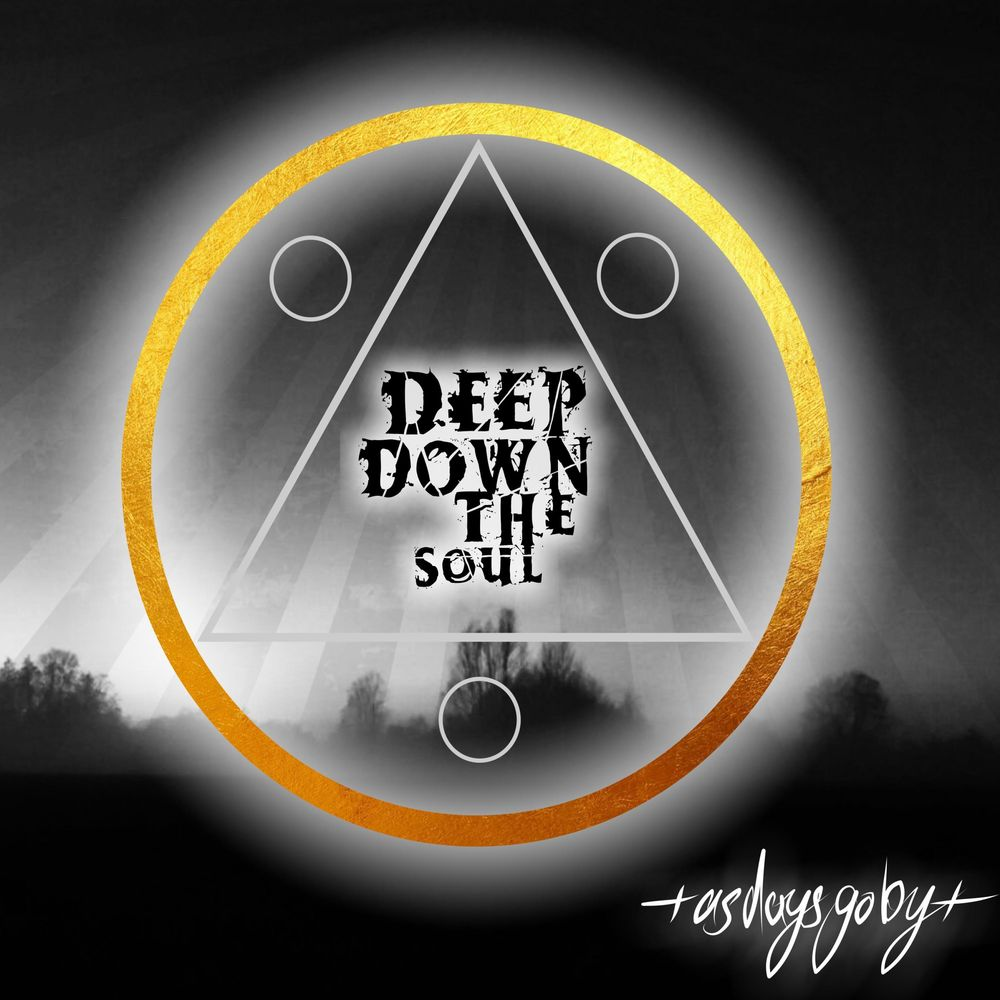Deep Down The Soul - As Days Go By