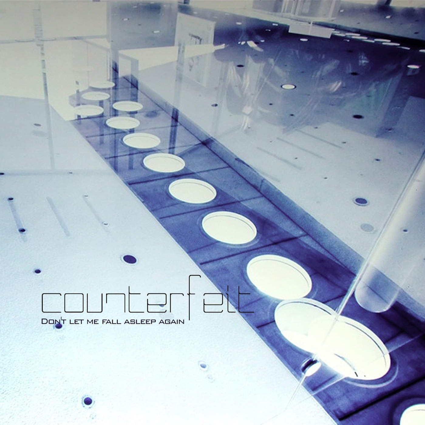 Counterfeit - Don't Let Me Fall Asleep Again